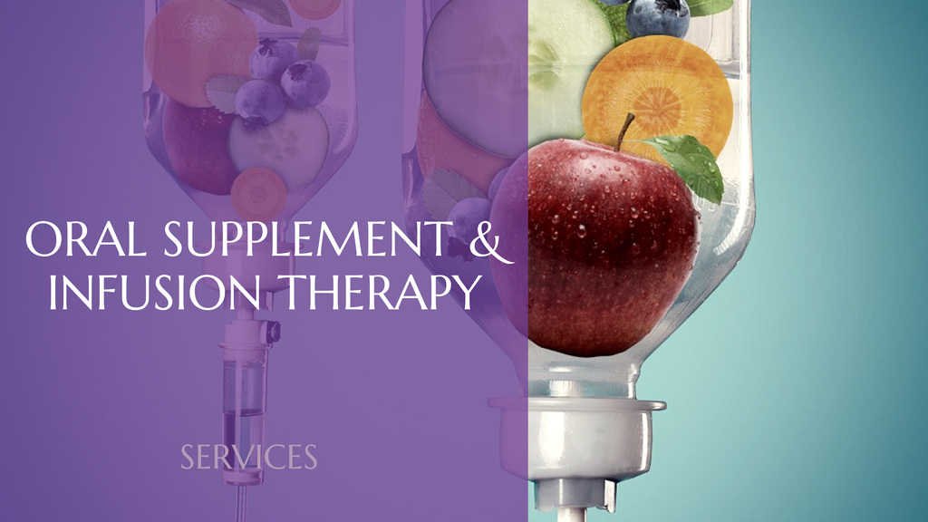 Oral Supplement & Infusion Therapy